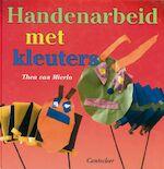 Handenarbeid met kleuters - T. van Mierlo (ISBN 9789021327457)