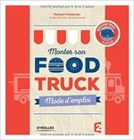 Monter son foodtruck - Richard Volodarski, Guilhem Bertholet, Alexander Grevet (ISBN 9782212561753)