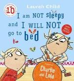I am Not Sleepy and I Will Not Go to Bed - Lauren Child (ISBN 9781846168840)