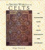 The Sacred World Of The Celts An Illustrated Guide to Celtic Spirituality and Mythology