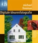 Digitale kleurenfotografie - Michael Freeman, John Degen, Nienke van Bemmel (ISBN 9789057647208)