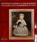 Votiefschilderijen en mirakelboek van Kapelletje Schreiboom te Gent - Marcel Daem, Elisabeth Dhanens