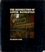 The Destruction of Lower Manhattan - Danny Lyon