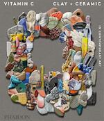 Vitamin C: Clay and Ceramic in Contemporary Art - Clare Lilley (ISBN 9780714874609)