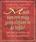 Maak van een mug geen olifant in de liefde! - Richard Carlson, Kris Carlson (ISBN 9789024540709)