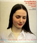 PhotoWork(s) in progress/constructing identity - Linda Roodenburg, Rineke Dijkstra, Wendy Ewald, Paul Seawright, Deirdre N. Mccloskey, Anil Ramdas, Nederlands Foto Instituut (ISBN 9789076085029)