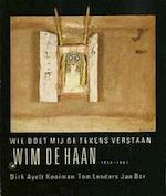 Wie doet mij de tekens verstaan : Wim de Haan 1913-1967 - Dirk Ayelt Kooiman, Tom Lenders, Jan Bor (ISBN 9789029082433)