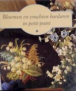 Bloemen en vruchten borduren in petit-point - Unknown (ISBN 9789061138136)