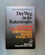 Der Weg in die Katastrophe - Heinrich August Winkler