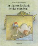 Er ligt een krokodil onder mijn bed ! - Ingrid Schubert, Dieter&Ingrid Schubert (ISBN 9789056377076)
