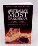 Australia's Most Dangerous - Paul Zborowski, Julian White, Carl Edmonds, Australian Geographic Staff (ISBN 9781862760233)