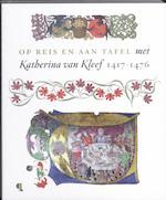 Op reis en aan tafel met Katherina van Kleef, 1417-1476 - Ruud Priem (ISBN 9789055448258)