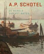 A.P. Schotel 1890-1958 - Carole Denninger-Schreuder (ISBN 9789068685947)