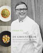 De evenwichtige keuken - 50 eenvoudige recepten met groenten & fruit in de hoofdrol - Frank Fol, Marc Declercq (ISBN 9789401435949)