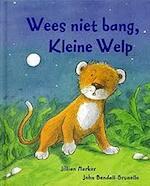 Wees niet bang, Kleine Welp - Jillian Harker, John Bendall-brunello (ISBN 9781405484374)