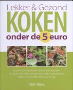 Lekker & gezond koken onder de 5 euro - T. Bral (ISBN 9789057203183)