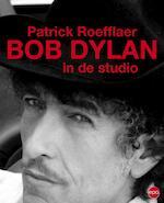 Bob Dylan in de studio - Patrick Roefflaer (ISBN 9789064457272)
