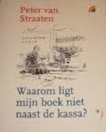 Waarom ligt mijn boek niet naast de kassa? - Peter van Straaten (ISBN 9789041701183)