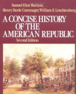 A Concise History of the American Republic - Samuel Eliot Morison, Henry Steele Commager, William Edward Leuchtenburg