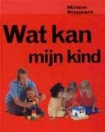 Wat kan mijn kind ? - Miriam Stoppard (ISBN 9789026925221)