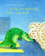 Er ligt een krokodil onder mijn bed! - Dieter&Ingrid Schubert, Ingrid Schubert (ISBN 9789047706687)