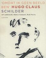 Omdat ik geen beeld ben - Hugo Claus, Jef Lambrecht, Remco Campert, Rudi Fuchs (ISBN 9789461301307)