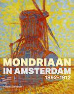 Mondriaan in Amsterdam 1898-1912 - Hans Janssen (ISBN 9789068686340)