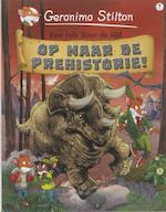 Op naar de prehistorie! - Geronimo Stilton, Andrea Denegri, Giuseppe Ferrario