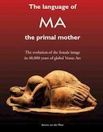 The language of MA the primal mother - Annine E. G. van der Meer (ISBN 9789082031393)