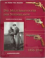 Die Militärrevolver der Niederlände, 1856-1940 - Heinrich E. Harder, Wouter A. Amp; Dreschler (ISBN 9789067074933)