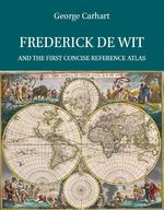Frederick de Wit and the first concise reference atlas - George Carhart (ISBN 9789004299030)