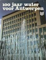 100 jaar water voor Antwerpen, 1881 - 1981 - Unknown