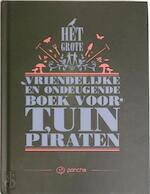 Grote vriendelijke en ondeugende boek voor tuinpiraten - Unknown (ISBN 9789089310040)