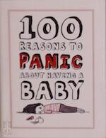 100 Reasons to Panic About Having a Baby - Knock Knock (ISBN 9781601064875)