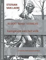 Robert 'Bertje' Vermeire – kampioen van het volk - Stefaan van Laere (ISBN 9789462952492)