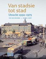 Van stadsie tot stad - Ton van den Berg, Ad van Liempt (ISBN 9789462581869)