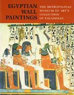 Egyptian Wall Paintings - Charles Kyrle Wilkinson, Marsha Hill, Metropolitan Museum Of Art (New York N.Y.) (ISBN 9780870993251)