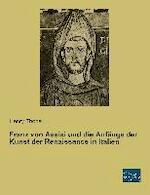Franz von Assisi und die Anfänge der Kunst der Renaissance in Italien