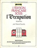 L'édition française sous l'Occupation - Pascal Fouché