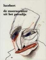 De moerasruiter uit het paradijs [met grammofoonplaat] - Lucebert (ISBN 9789023445845)