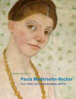 Paula Modersohn-Becker - The First Modern Woman Artist