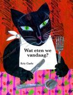 Wat eten we vandaag? - Eric Carle (ISBN 9789025746100)