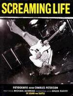 Screaming life - Charles Peterson, Michael Azerrad, Bruce Pavitt (ISBN 9789055012565)