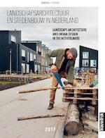 Landschapsarchitectuur en stedenbouw in Nederland 2017 - Mark Hendriks, Joks Janssen, Marieke Berkers, Martine Bakker (ISBN 9789492474940)