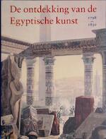 De ontdekking van de Egyptische kunst, 1798-1830 - Hans D. Schneider, Museum Het Paleis (hague, Netherlands), Rijksmuseum van Oudheden te Leiden (ISBN 9789053492789)