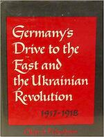 Germany's drive to the East and the Ukrainian revolution, 1917-1918 - Oleh S. Fedyshyn