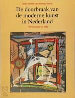 De Doorbraak van de moderne kunst in Nederland, de jaren 1945-1951 - Willemijn Stokvis, Isabel Brouwer, Stedelijk Museum