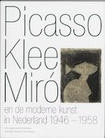 Picasso Klee Miro en de moderne kunst in Nederland 1946-1958 - Ludo van Halem (ISBN 9789056624897)