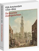 Kijk Amsterdam 1700-1800. De mooiste stadsgezichten. - Bert Gerlagh, Boudewijk Bakker (ISBN 9789068687453)