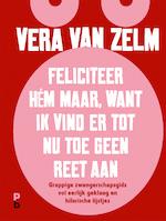 Feliciteer hém maar. Want ik vind er tot nu toe geen reet aan. - Vera van Zelm (ISBN 9789020633658)